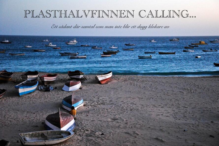 Plasthalvfinnen calling...