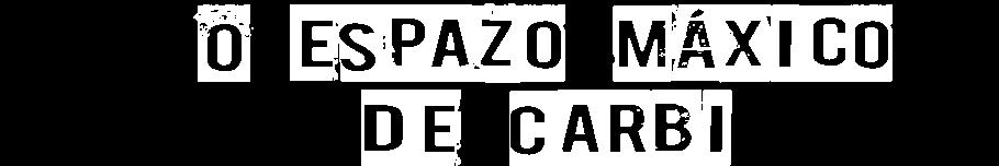 O ESPAZO MÁXICO DE CARBI