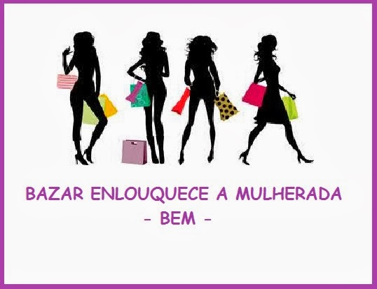 BEM - Bazar Enlouquece a Mulherada