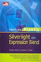 Judul Buku ;PANDUAN PRAKTIS SILVERLIGHT DAN EXPRESSION BLEND Pengarang : Fuady Rosma Hidayat, S.Kom Penerbit : Elex Media Komputindo