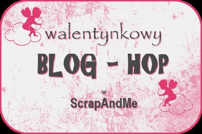 http://blogscrapandme.blogspot.com/2014/02/walentynkowy-blog-hop.html