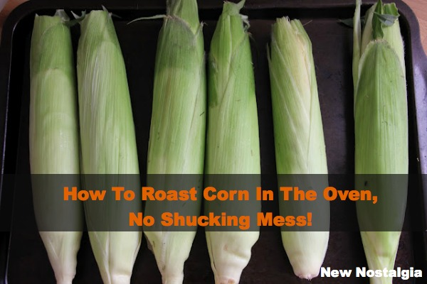 how to roast corn in the oven, no shucking mess.