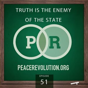 Peace Revolution: Episode051 - Truth is the Enemy of the State / The Irony of Secrecy