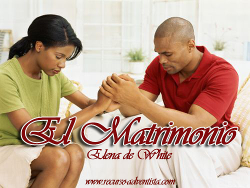 El Matrimonio, por Elena de White