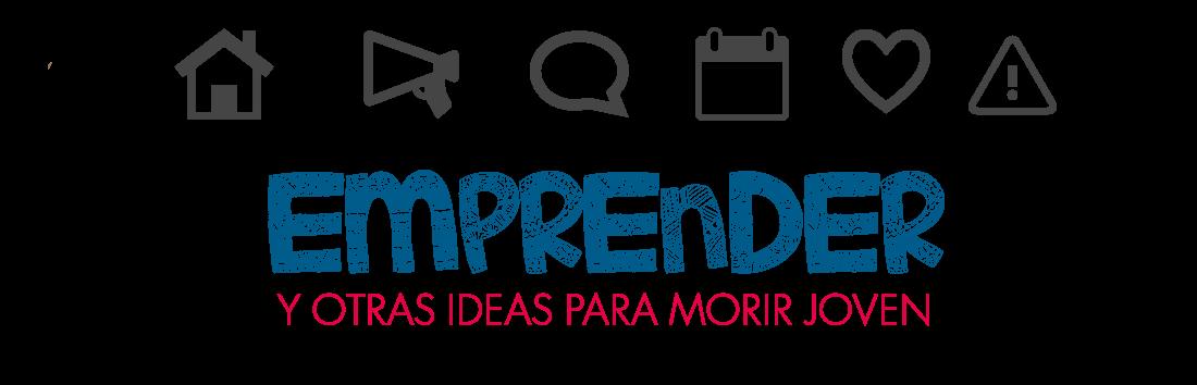 Emprender y otras ideas para morir joven