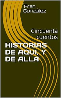 HISTORIAS DE AQUI, Y DE ALLA