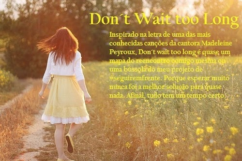 Don´t Wait Too Long