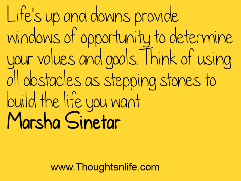 Thoughtsandlife:  Life's up and downs provide windows of opportunity to determine your values and goals.