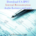 Download CA IPCC Internal Reconstruction Audio Lectures and notes