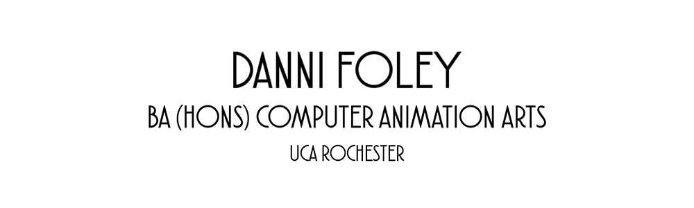 Danni Foley BA (Hons) Computer Animation Arts UCA Rochester