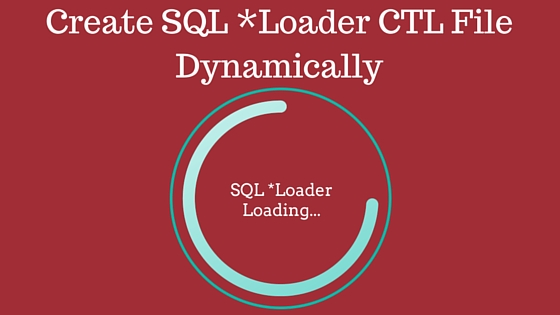 Generate SQL Loader Control File Dynamically