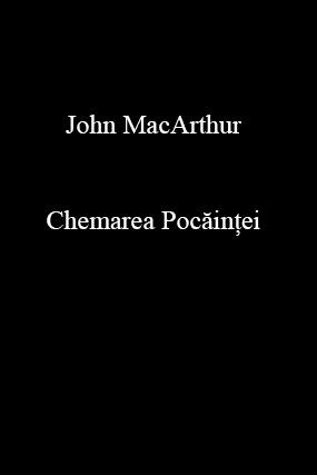 John MacArthur-Chemarea Pocăinţei-