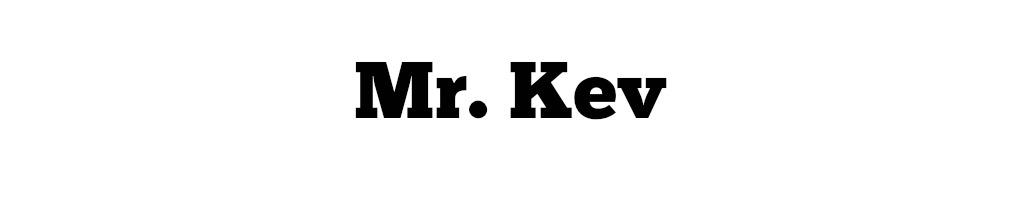Mr. Kev
