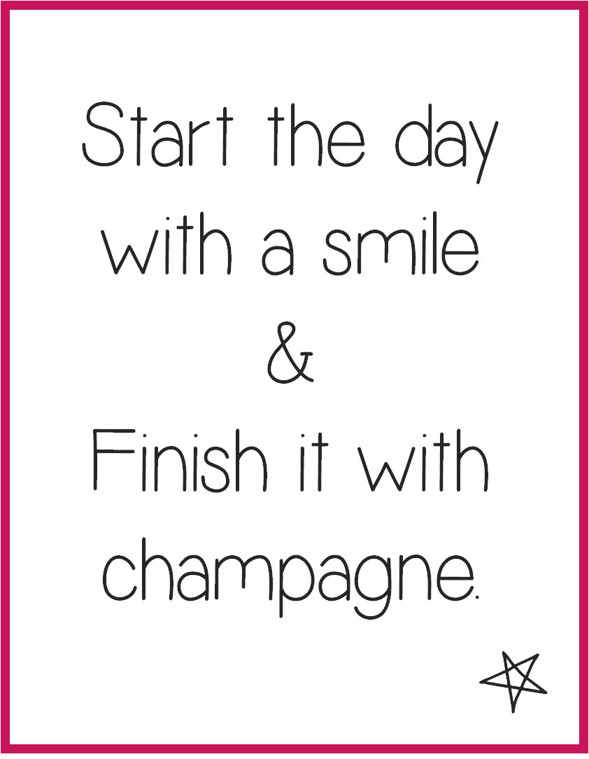 Start the day with a smile. Finish it with champagne.