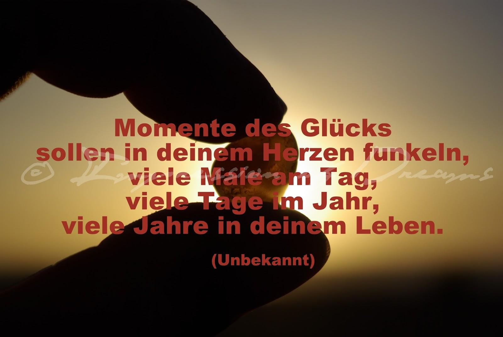 Momente des Glücks sollen in deinem Herzen funkeln, viele Male am Tag, viele Tage im Jahr, viele Jahre in deinem Leben