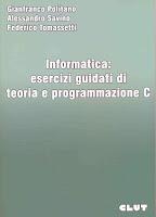 Informatica. Esercizi guidati di teoria e programmazione C
