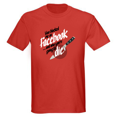 you+blocked+me+on+facebook+and+now+you%2527re+going+to+die You blocked me on Facebook and now youre going to die t shirt