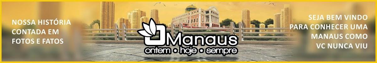 MANAUS - Ontem, Hoje e Sempre