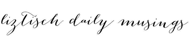 Liztisch Daily Musings