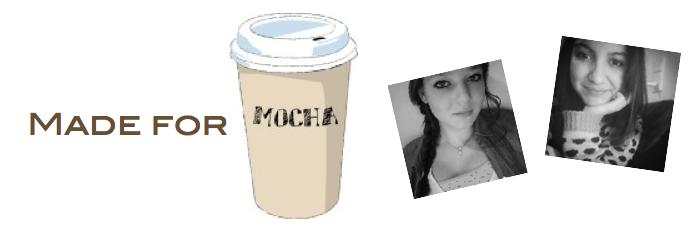 Made for Mocha