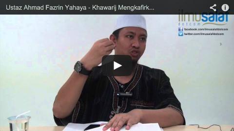 Ustaz Ahmad Fazrin Yahaya – Khawarij Mengkafirkan Pelaku Dosa Besar