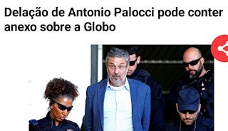 Delação de Antonio Palocci pode conter anexo sobre a Globo