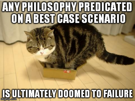 Maru in a box too small for him: Any philosophy predicated on a best case scenario is ultimately doomed to failure