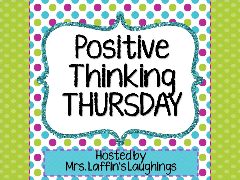 http://mrslaffinslaughings.blogspot.com/2014/04/positive-thinking-thursday-4-17-14.html