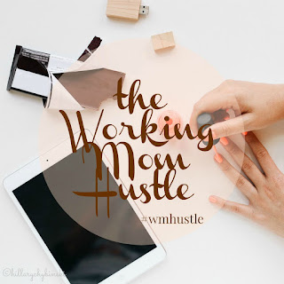Part of the Working Mom Hustle Blog Series #wmhustle