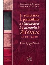 Los Secretarios Particulares en el Bicentenario de la Historia de México, 1810-2010