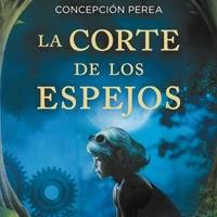 """Reseña de """"La Corte de los Espejos"""" de Concepción Perea"""
