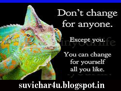 Don't change for anyone. Except you. You can chage for yourself.