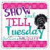 Show and Tell Tuesday!