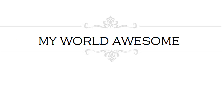 MY WORLD AWESOME