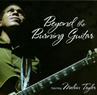 Melvin Taylor - Beyond The Burning Guitar 2010