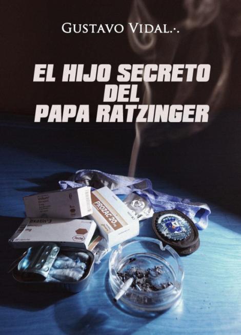 El hijo secreto del papa Ratzinger - Gustavo Vidal [DOC | PDF | Español | 6.36 MB]