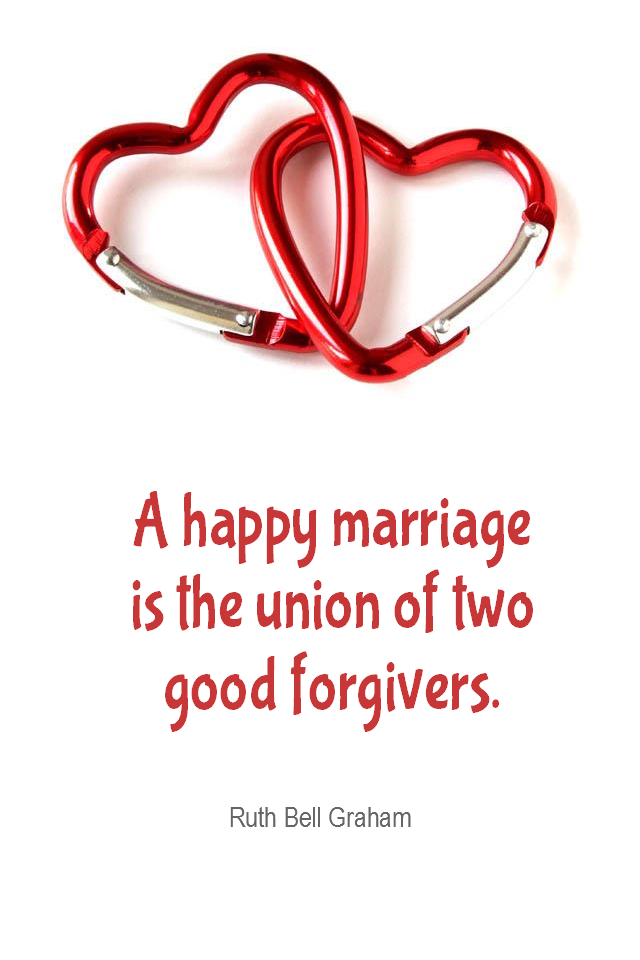 visual quote - image quotation for Marriage - A happy marriage is the union of two good forgivers. - Ruth Bell Graham