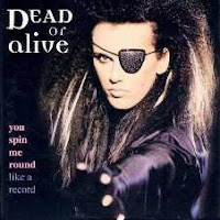 Dead or alive You spin me round