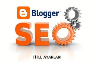 Blogger Seo Title Ayarları