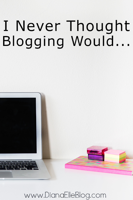 I Never Thought Blogging Would...