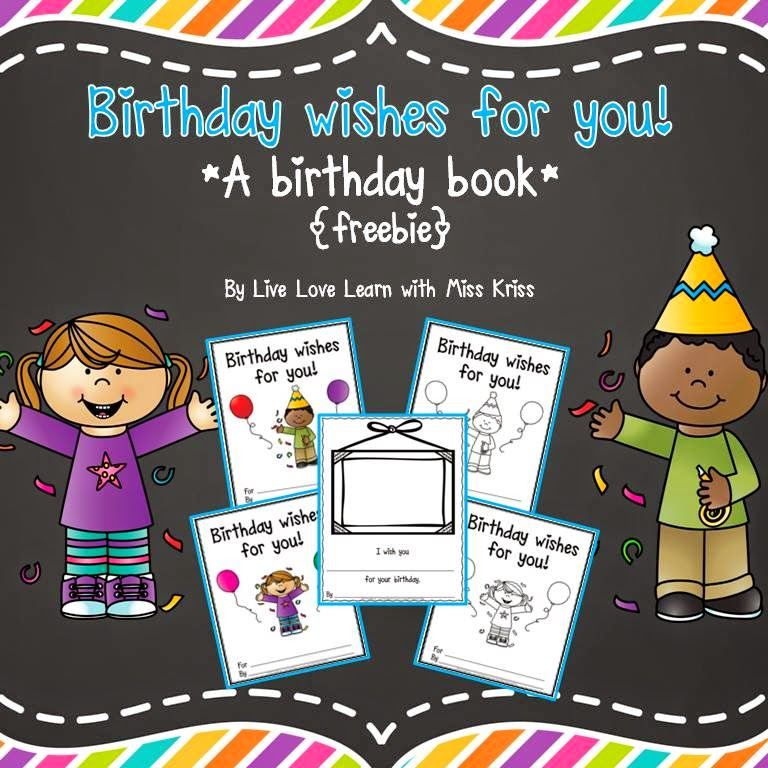 http://www.teacherspayteachers.com/Product/Birthday-Wishes-for-You-A-birthday-book-freebie-1274431