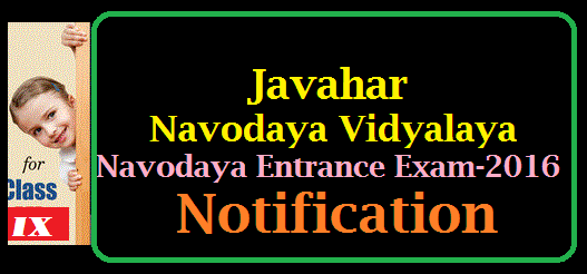 Download Application for Navodaya Entrance Test Notification-2016 Javahar Lal Navodaya Vidyalaya Samithi has released Notification for Admission into 9th class for 2016-17 academic year in vacant seats JNV Admission Entrance Test Notification-2016 for 8th class student to get admission into 9th class in Navodaya Schools http://www.tsteachers.in/2016/01/jnv-navodaya-vidyalaya-admission-entrance-test-2016-for-class-ix-9.html