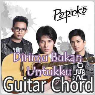 Kunci Gitar(Chord) dan Lirik Papinka Dirimu Bukan Untukku