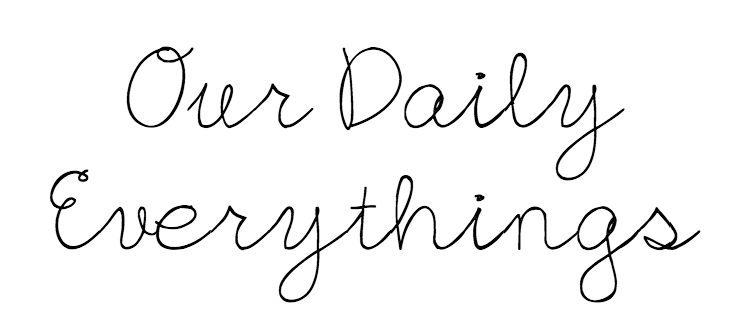 Our Daily Everythings