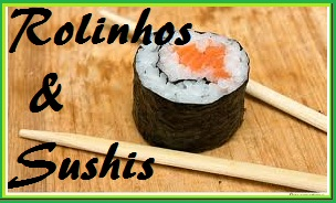 Rolinhos e Sushis