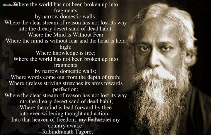 where the mind is without fear by rabindranath tagore Where the mind is without fear rabindranath tagore about the poet: rabindranath tagore reshaped bengali literature and music and was the first.