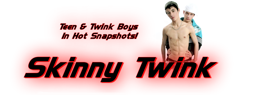 Skinny Twink - Teen & Twink Boys in Hot Snapshots