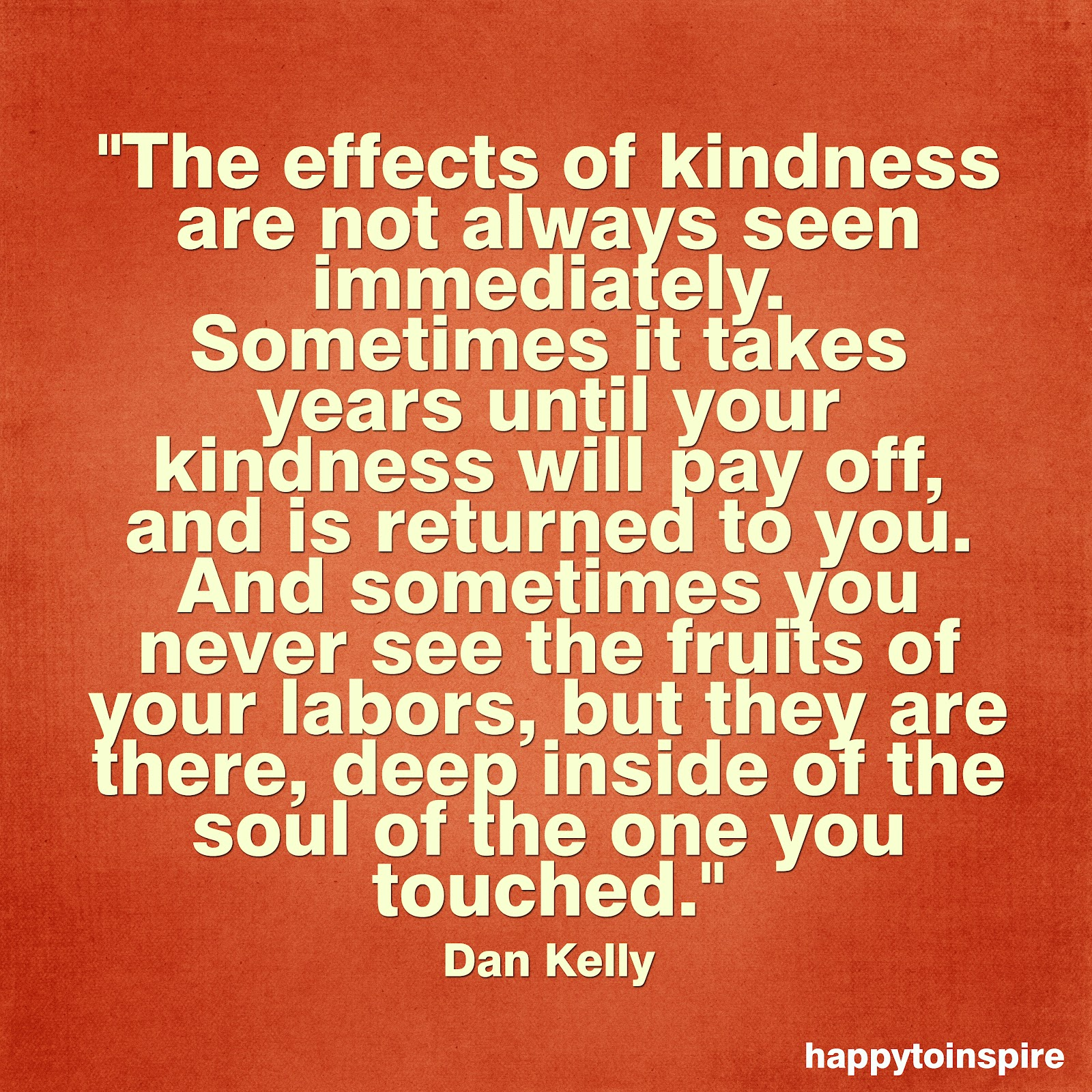 Quotes Kindness Happy To Inspire Quote Of The Day The Effects Of Kindness Are