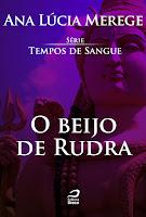 http://editoradraco.com/2015/12/10/o-beijo-de-rudra-tempos-de-sangue-ana-lucia-merege/
