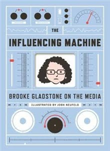 The Influencing Machine by Brooke Gladstone
